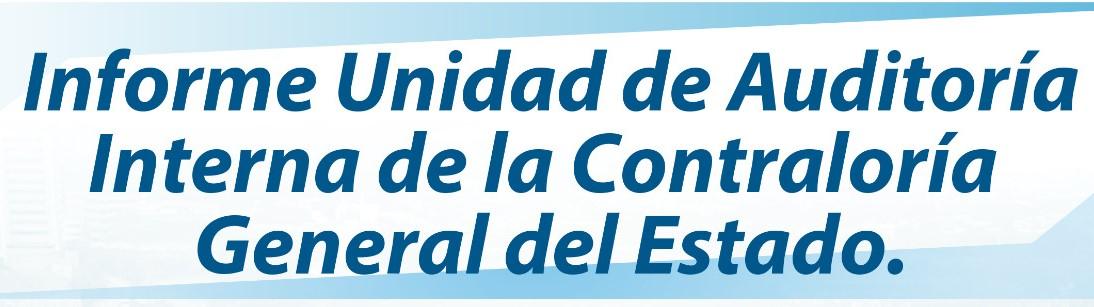 Informe Unidad De Auditoria interna de la Contraloría General del Estado.